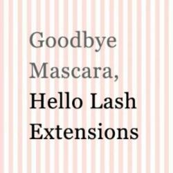 Goodbye Mascara hello Lash Extensions